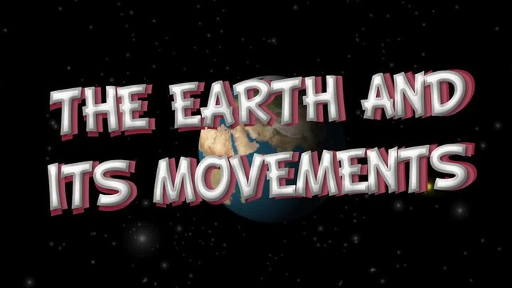 The Earth and its Movements