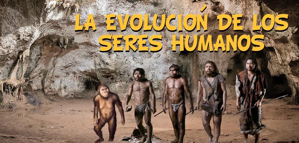 La Evolución de los Seres Humanos.