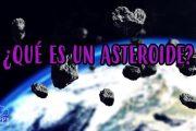 ¿QUÉ ES UN ASTEROIDE? Curiosidades del universo