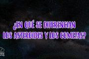 DIFERENCIAS ENTRE ASTEROIDES Y COMETAS